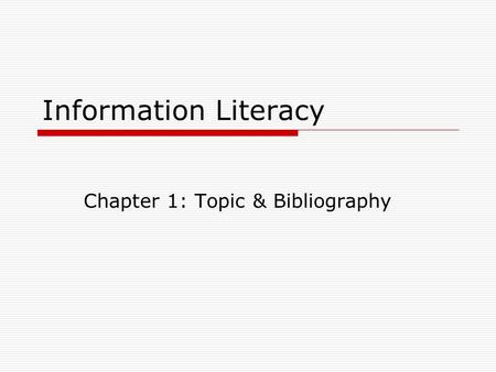 Information Literacy Chapter 1: Topic & Bibliography.