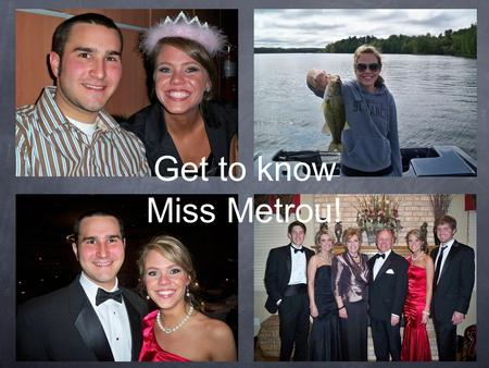 Get to know Miss Metrou!. I went to Marquette Catholic High School and graduated in 2007. I lived in Chicago and went to The Illinois Institute of Art.