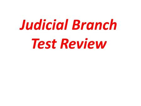 Judicial Branch Test Review. Supreme Court What is the highest court in the Country?