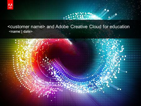 © 2014 Adobe Systems Incorporated. All Rights Reserved. Adobe Confidential. and Adobe Creative <strong>Cloud</strong> for <strong>education</strong>.