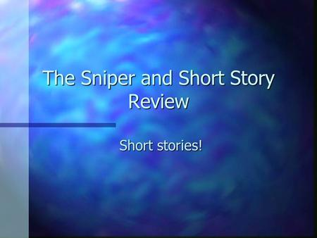 The Sniper and Short Story Review Short stories!