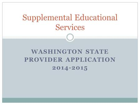 WASHINGTON STATE PROVIDER APPLICATION 2014-2015 Supplemental Educational Services.