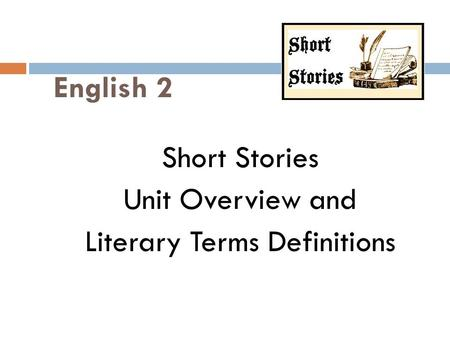English 2 Short Stories Unit Overview and Literary Terms Definitions.