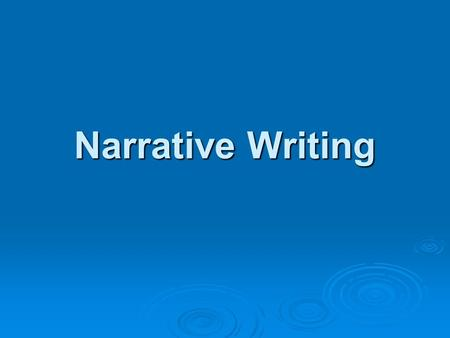 Narrative Writing. The Narrative Essay  Generally autobiographical writing… Tells a true story about an important period, experience or relationship.