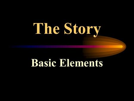 The Story Basic Elements Setting Time and place of the story's action Includes ideas, customs, values, and beliefs.