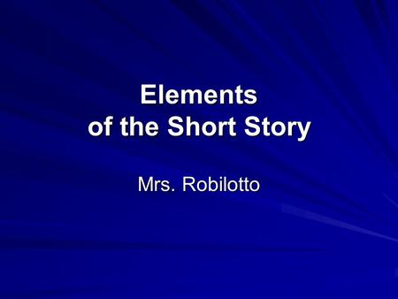 Elements of the Short Story Mrs. Robilotto. Characterization A technique employed by the writer to create and reveal the personalities of characters DIRECT: