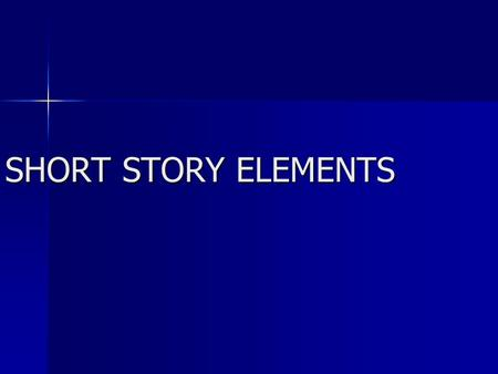 SHORT STORY ELEMENTS. 1.Setting 1.Setting the place and TIME of the action of the story the place and TIME of the action of the story 2.Plot 2.Plot series.