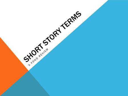 SHORT STORY TERMS A FOND REVIEW. PLOT DIAGRAM Exposition: background information Inciting Moment: the moment or event that starts the plot moving forward.