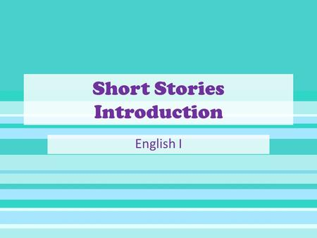 Short Stories Introduction English I. What is a short story? Short, concentrated fictional prose narrative Usually focuses on one main plot, one main.