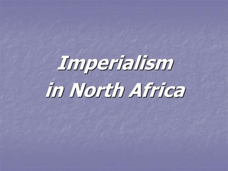 Imperialism in North Africa.