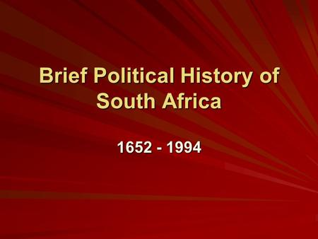 Brief Political History of South Africa 1652 - 1994.