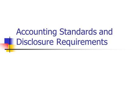 Accounting Standards and Disclosure Requirements.