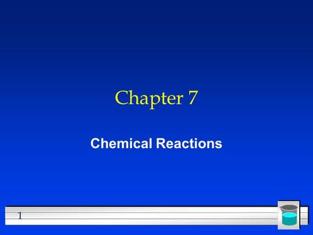 1 Chapter 7 Chemical Reactions. 2 All chemical reactions l have two parts l Reactants - the substances you start with l Products- the substances you end.