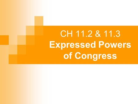 CH 11.2 & 11.3 Expressed Powers of Congress