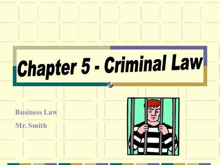 Business Law Mr. Smith. CRIMINAL LAW A crime is a punishable offense against ________________ or the public It disrupts the __________________ we depend.