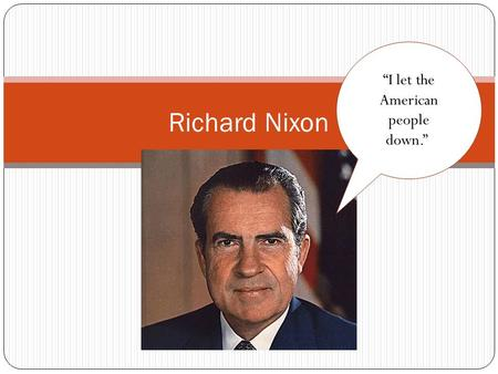 "Richard Nixon ""I let the American people down."".."