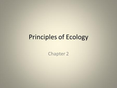 Principles of Ecology Chapter 2. Student Performance Standards SB4. Students will assess the dependence of all organisms on one another and the flow of.