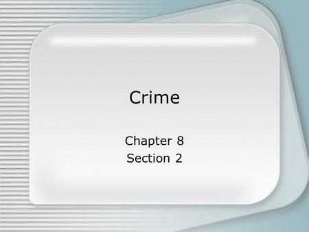 Crime Chapter 8 Section 2. Crime Prohibited by law Punishable by the government.