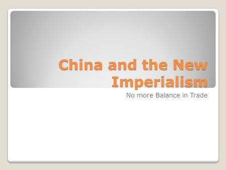 China and the New Imperialism No more Balance in Trade.