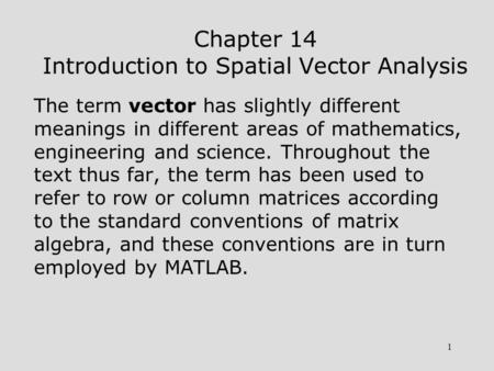 1 Chapter 14 Introduction to Spatial Vector Analysis The term vector has slightly different meanings in different areas of mathematics, engineering and.