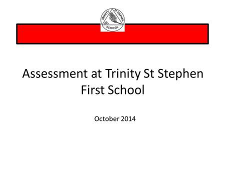 Assessment at Trinity St Stephen First School October 2014.