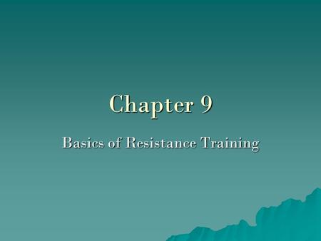 Chapter 9 Basics of Resistance Training. Lesson 1 Resistance Training or Strength Training -using free weight -weight machines -elastic bands -your own.