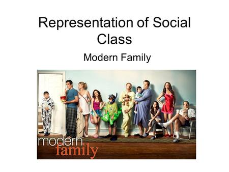Representation of Social Class Modern Family. Introduction to the Modern Family Modern Family is an American TV comedy series which revolves around three.