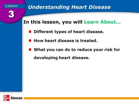 Understanding Heart Disease In this lesson, you will Learn About… Different types of heart disease. How heart disease is treated. What you can do to reduce.