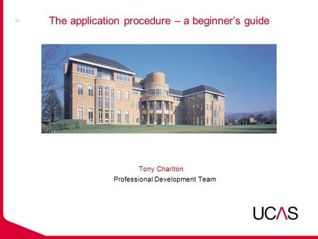 Tony Charlton Professional Development Team The application procedure – a beginner's guide.