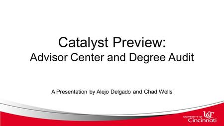 Catalyst Preview: Advisor Center and Degree Audit A Presentation by Alejo Delgado and Chad Wells.
