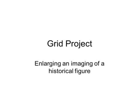 Grid Project Enlarging an imaging of a historical figure.