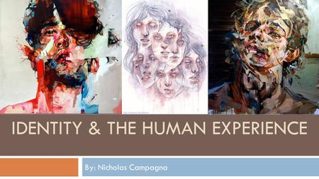 By: Nicholas Campagna IDENTITY & THE HUMAN EXPERIENCE.