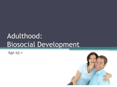 Adulthood: Biosocial Development Age 25 +. What is senescence? Gradual physical decline related to aging.
