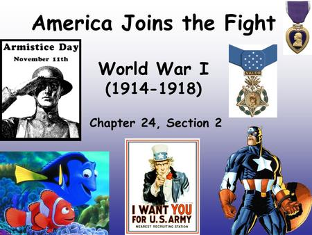 America Joins the Fight World War I ( )