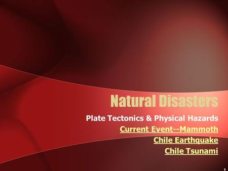 1 Natural Disasters Plate Tectonics & Physical Hazards Current Event--Mammoth Chile Earthquake Chile Tsunami.