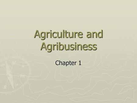 Agriculture and Agribusiness Chapter 1. What is Agribusiness? ► All operations involved in the manufacture and distribution of farm supplies  Production.
