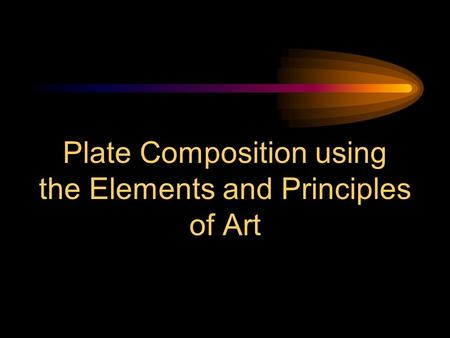 Plate Composition using the Elements and Principles of Art.