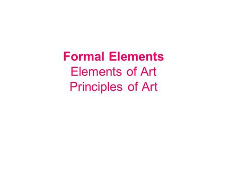 Formal Elements Elements of Art Principles of Art