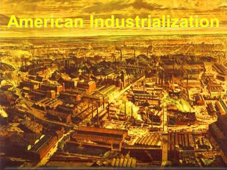 American Industrialization. Industrial Revolution Manufacturing of theManufacturing of the 18 th century –Hand tools and small-scale manufacturing Agriculture.
