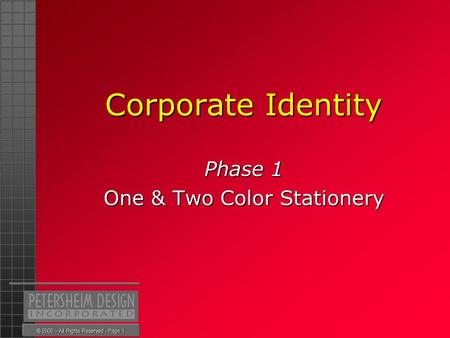 © 2000 – All Rights Reserved - Page 1 Corporate Identity Phase 1 One & Two Color Stationery.