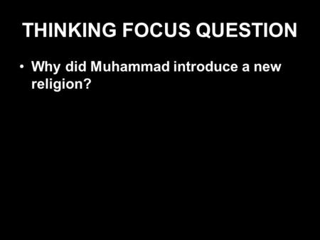 THINKING FOCUS QUESTION Why did Muhammad introduce a new religion?