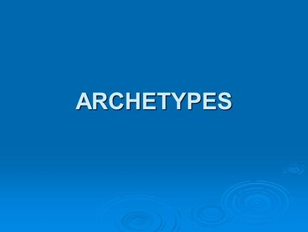 ARCHETYPES. What is an Archetype?  Archetype: an original model or pattern from which other later copies are created.