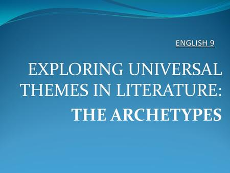 EXPLORING UNIVERSAL THEMES IN LITERATURE: THE ARCHETYPES.