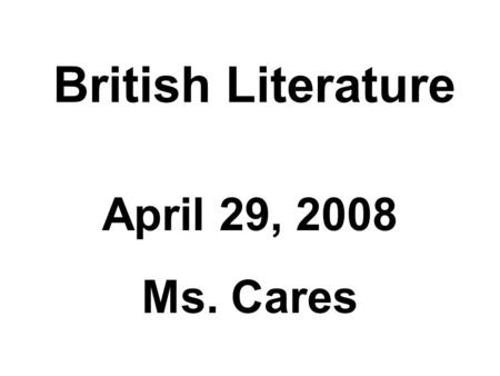 British Literature April 29, 2008 Ms. Cares. Agenda Letter to the SophomoresLetter to the Sophomores Literary CriticismLiterary Criticism Remember to.