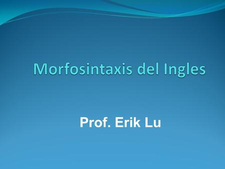 Prof. Erik Lu. MORPHOLOGY GRAMMAR MORPHOLOGY MORPHEMES BOUND FREE WORDS LEXICAL GRAMMATICAL NOUNS VERBS ADJECTIVES (ADVERBS) PRONOUNS ARTICLES ADVERBS.