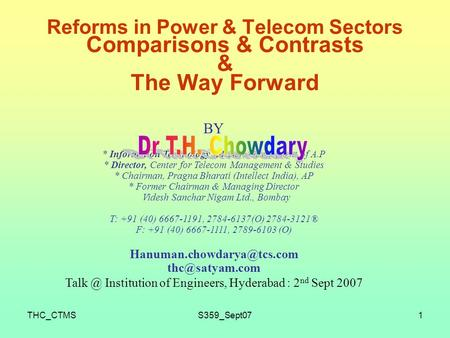 THC_CTMSS359_Sept071 Reforms <strong>in</strong> Power & Telecom Sectors Comparisons & Contrasts & The Way Forward BY * Information Technology Adviser, Government of A.P.