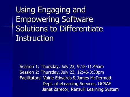 Using Engaging and Empowering Software Solutions to Differentiate Instruction Session 1: Thursday, July 23, 9:15-11:45am Session 2: Thursday, July 23,