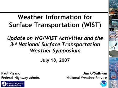 Weather Information for Surface Transportation (WIST) Update on WG/WIST Activities and the 3 rd National Surface Transportation Weather Symposium Paul.
