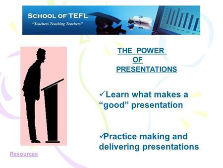"THE POWER OF PRESENTATIONS Learn what makes a ""good"" presentation Practice making and delivering presentations Resources."