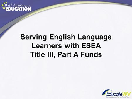 Serving English Language Learners with ESEA Title III, Part A Funds.